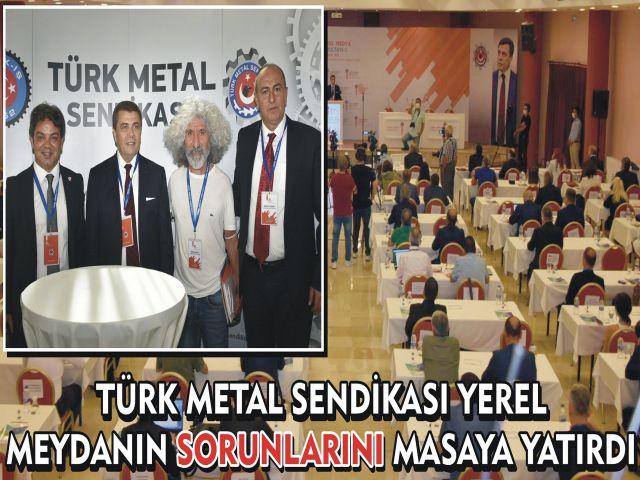 Türk Metal Sendikası Yerel Meydanın Sorunlarını Masaya Yatırdı