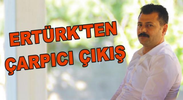 Ertürk'ten çarpıcı çıkış