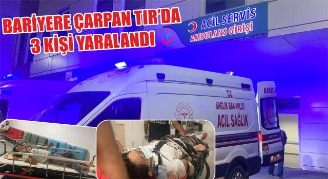 Bariyere Çarpan Tır'da 3 Kişi Yaralandı